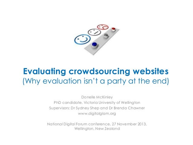 Evaluating crowdsourcing websites  (Why evaluation isn't a party at the end) Donelle McKinley PhD candidate, Victoria Univ...