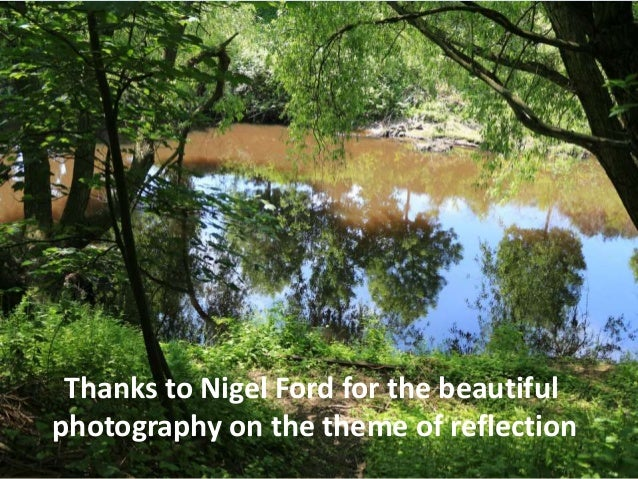 Thanks to Nigel Ford for the beautiful photography on the theme of reflection