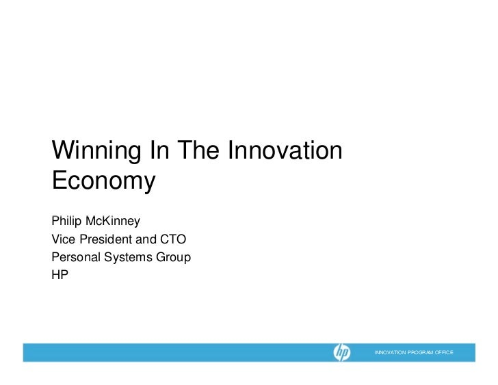 Winning In The Innovation Economy Philip McKinney Phili M Ki Vice President and CTO Personal Systems Group HP             ...