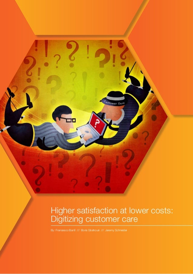 10 By: Francesco Banfi /// Boris Gbahoué /// Jeremy Schneider Higher satisfaction at lower costs: Digitizing customer care