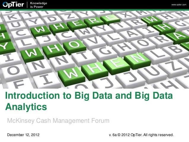 www.optier.comIntroduction to Big Data and Big DataAnalyticsMcKinsey Cash Management ForumDecember 12, 2012            v. ...
