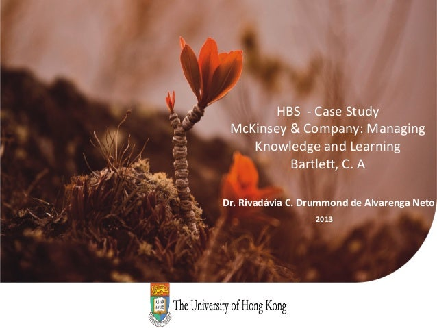 HBS	  	  -­‐	  Case	  Study	          McKinsey	  &	  Company:	  Managing	             Knowledge	  and	  Learning	         ...