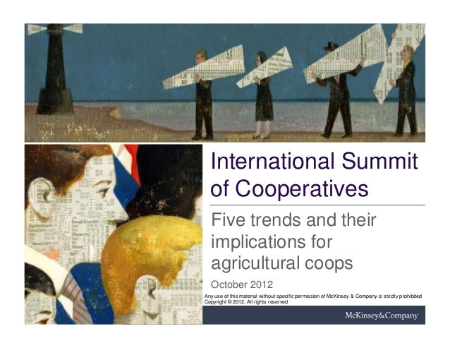 International Summit  of Cooperatives   Five trends and their   implications for   agricultural coops   October 2012Any us...