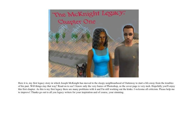 <ul><li>Here it is, my first legacy story in which Joseph McKnight has moved to the sleepy neighbourhood of Outtaway to st...