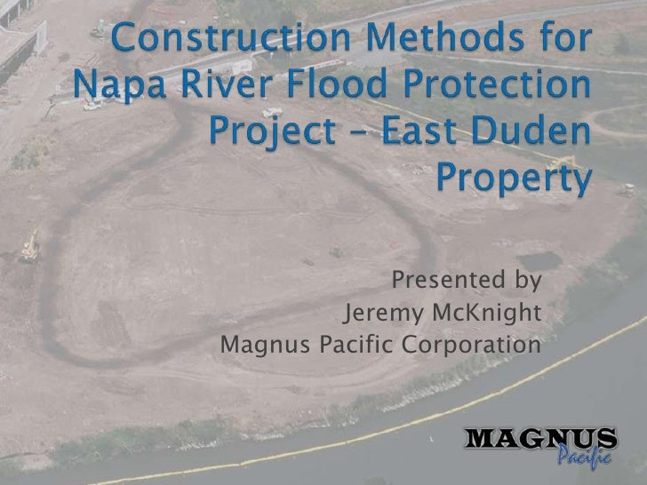 Construction Methods for Napa River Flood Protection Project – East Duden Property<br />Presented by<br />Jeremy McKnight<...