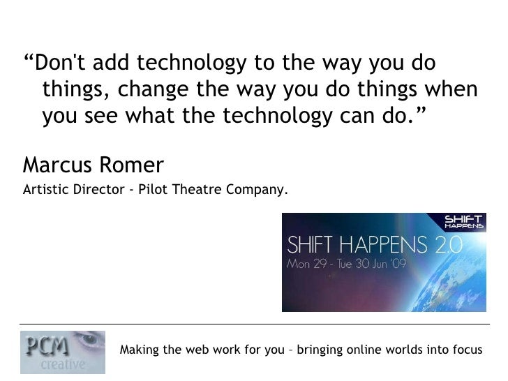 """<ul><li>"""" Don't add technology to the way you do things, change the way you do things when you see what the technology can..."""