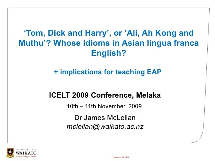 ' Tom, Dick and Harry', or 'Ali, Ah Kong and Muthu'? Whose idioms in Asian lingua franca English? + implications for teach...
