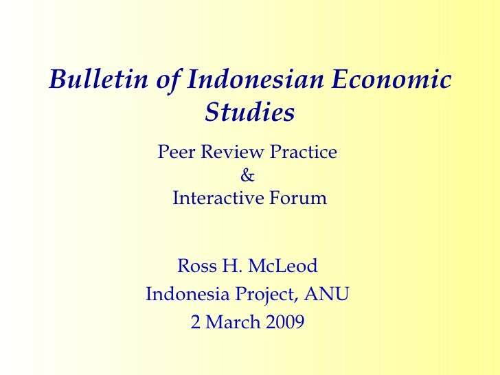 Bulletin of Indonesian Economic Studies Peer Review Practice  &  Interactive Forum Ross H. McLeod Indonesia Project, ANU 2...