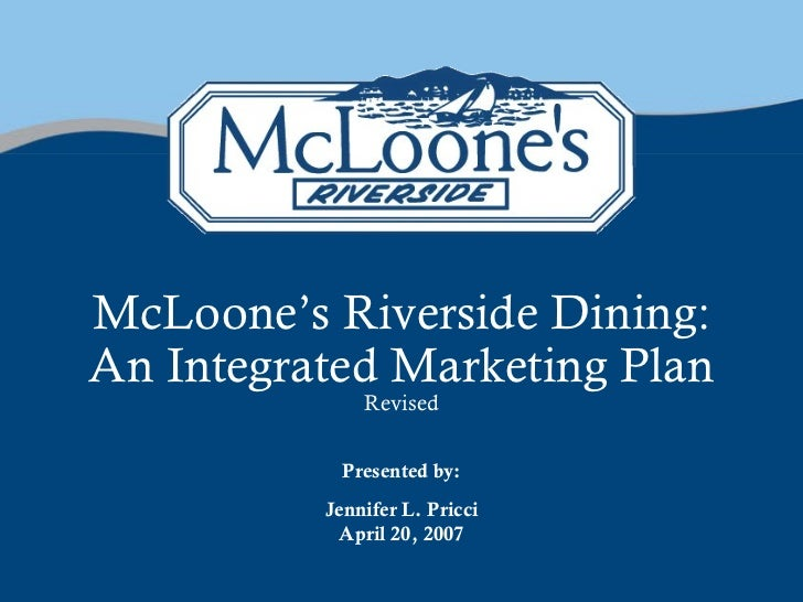 McLoone's Riverside Dining:An Integrated Marketing Plan              Revised            Presented by:          Jennifer L....