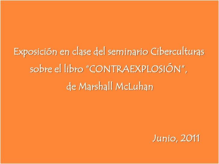 """Exposición en clase del seminario Ciberculturas<br />sobre el libro """"CONTRAEXPLOSIÓN"""", <br />de Marshall McLuhan<br />Juni..."""
