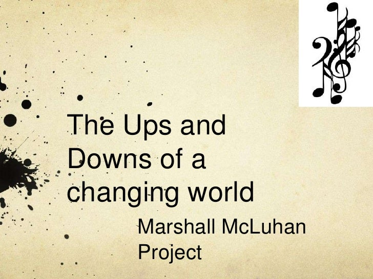The Ups andDowns of achanging world     Marshall McLuhan     Project