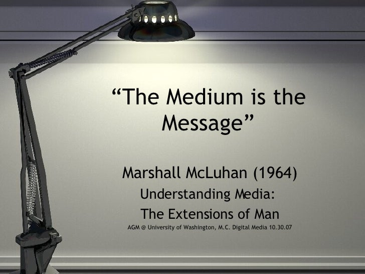 """"""" The Medium is the Message"""" Marshall McLuhan (1964) Understanding Media:  The Extensions of Man AGM @ University of Washi..."""