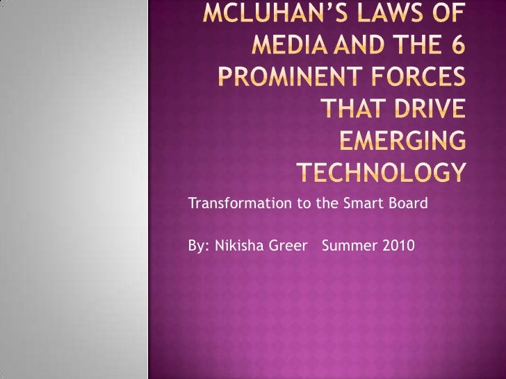 McLuhan's Laws of Media and the 6 Prominent Forces that drive emerging technology <br />Transformation to the Smart Board<...