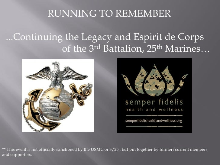 RUNNING TO REMEMBER ...Continuing the Legacy and Espirit de Corps              of the 3rd Battalion, 25th Marines…** This ...