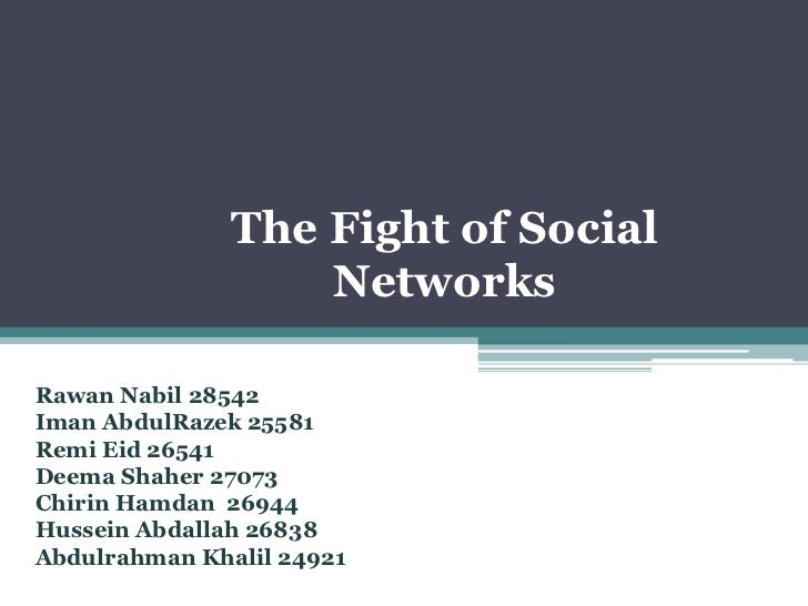 The Fight of Social Networks<br />RawanNabil 28542<br />ImanAbdulRazek 25581<br />RemiEid 26541<br />DeemaShaher 27073<br ...