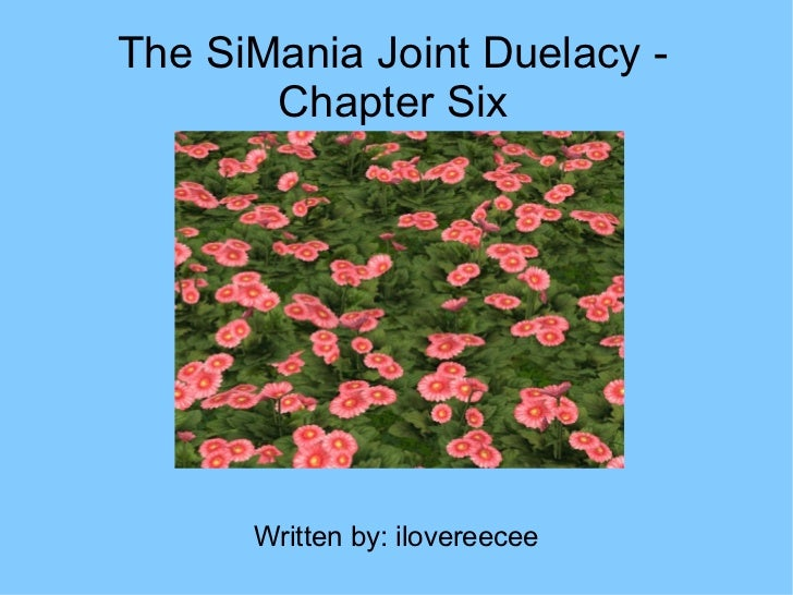 Written by: ilovereecee The SiMania Joint Duelacy - Chapter Six