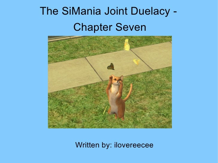 Written by: ilovereecee The SiMania Joint Duelacy -  Chapter Seven