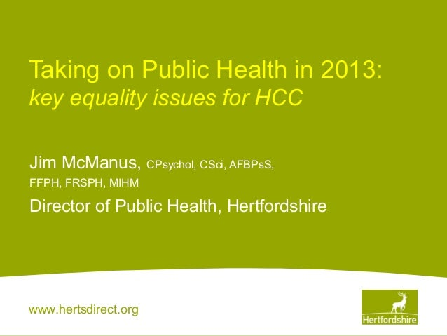 www.hertsdirect.orgTaking on Public Health in 2013:key equality issues for HCCJim McManus, CPsychol, CSci, AFBPsS,FFPH, FR...