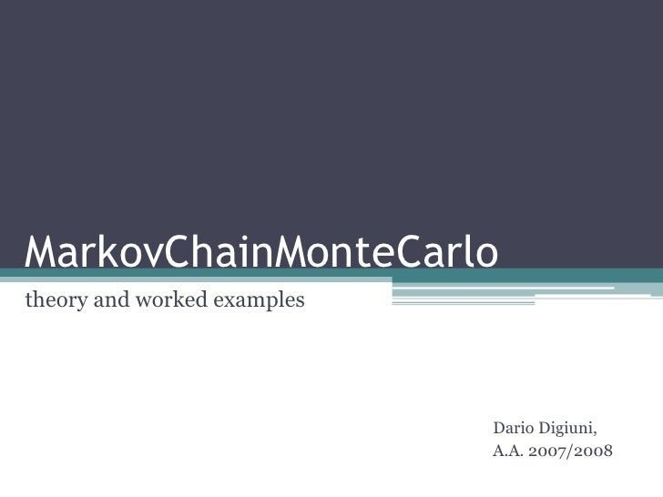 MarkovChainMonteCarlo theory and worked examples                                  Dario Digiuni,                          ...