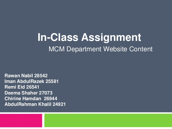 In-Class Assignment<br />	      MCM Department Website Content<br />RawanNabil 28542<br />ImanAbdulRazek 25581<br />RemiEi...