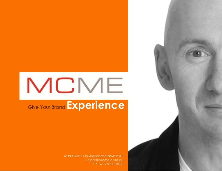 Give Your Brand   Experience              A: PO Box 7119 Alexandria NSW 2015                           E: info@mcme.com.au...