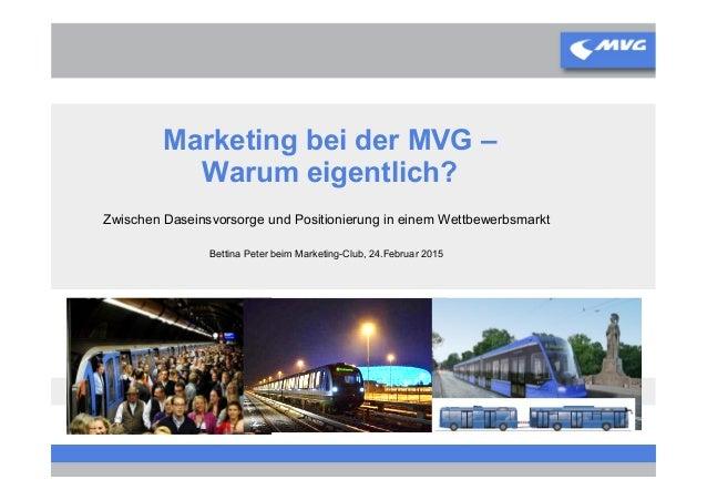 Marketing bei der MVG – Warum eigentlich? Zwischen Daseinsvorsorge und Positionierung in einem Wettbewerbsmarkt Bettina Pe...