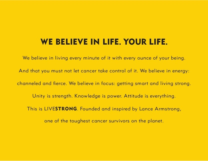 WE BELIEVE IN LIFE. YOUR LIFE.   We believe in living every minute of it with every ounce of your being.  And that you mus...