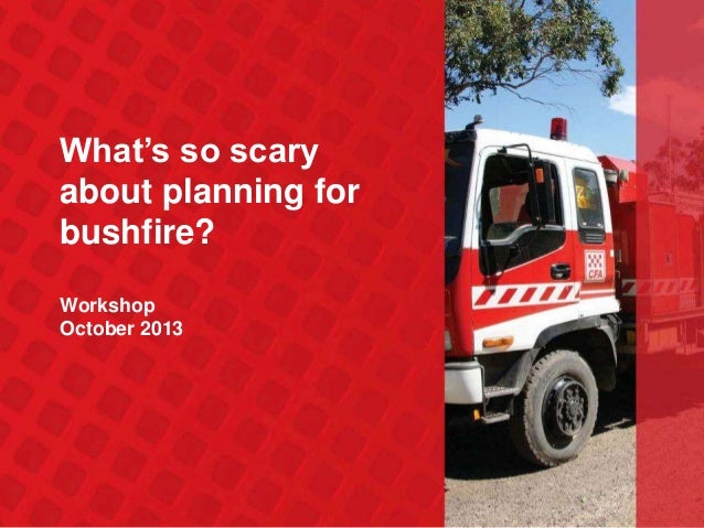 What's so scary about planning for bushfire? Workshop October 2013