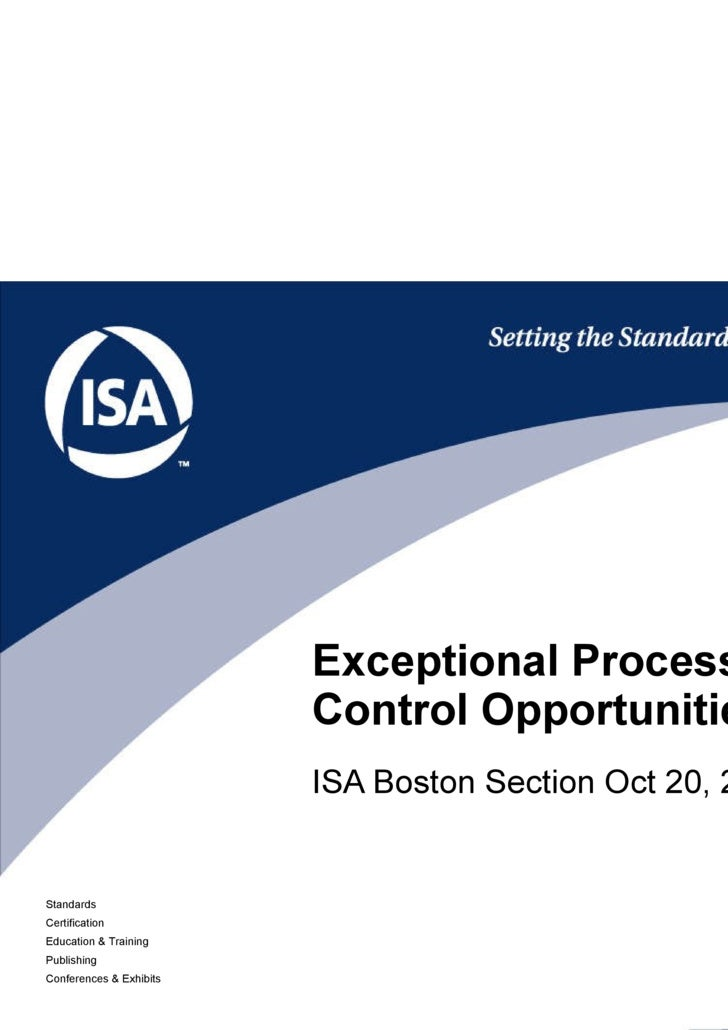 ISA Boston Section Oct 20, 2009 Exceptional Process Control Opportunities