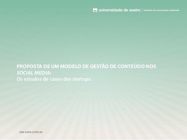 PROPOSTA DE UM MODELO DE GESTÃO DE CONTEÚDO NOSSOCIAL MEDIA:Os estudos de casos das startups.ANA SOFIA CASTILHO