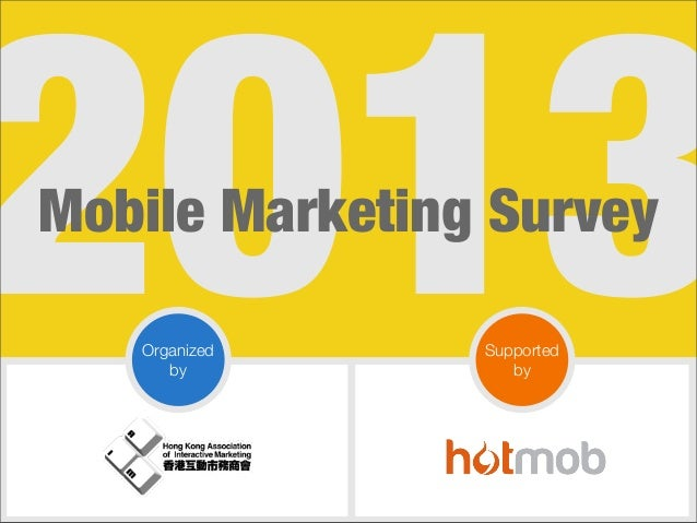 2013 Mobile Marketing Survey Organized by  Supported by