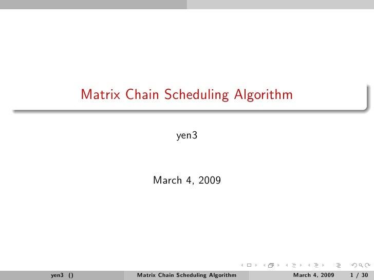 Matrix Chain Scheduling Algorithm                                yen3                          March 4, 2009     yen3 ()  ...