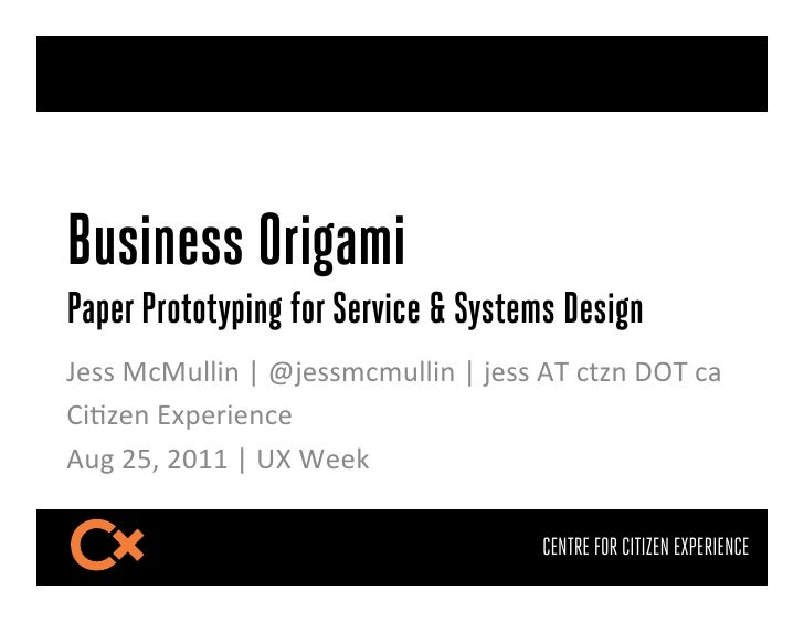 "Business OrigamiPaper Prototyping for Service & Systems Design!""##$%&%(()*$+$,-""##.&.(()*$+$-""##$/0$&12*$340$&5$6)72""*$89:..."