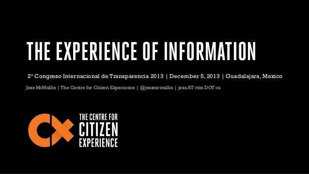 THE EXPERIENCE OF INFORMATION 2º Congreso Internacional de Transparencia 2013 | December 5, 2013 | Guadalajara, Mexico Jes...