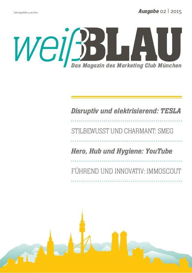 Das Magazin des Marketing Club München Ausgabe 02 | 2015Schutzgebühr 5,00 Euro Disruptiv und elektrisierend: TESLA STILBEW...