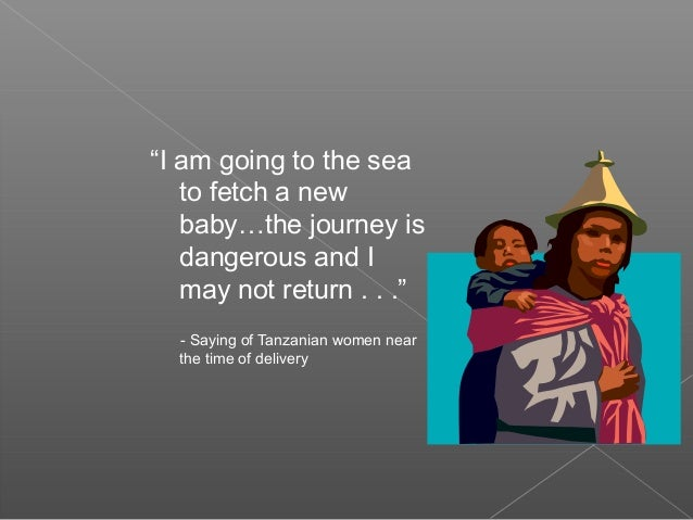 """I am going to the sea to fetch a new baby…the journey is dangerous and I may not return . . ."" - Saying of Tanzanian wome..."