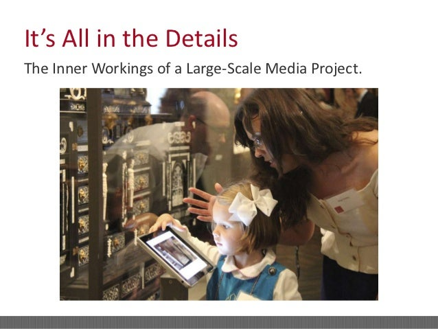 It's All in the DetailsThe Inner Workings of a Large-Scale Media Project.