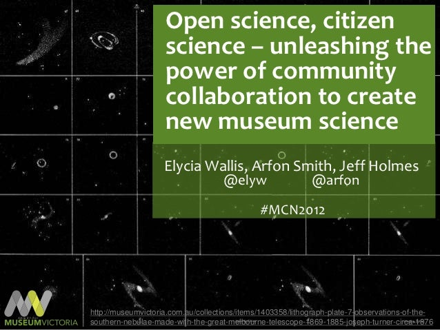 Open science, citizen science - unleashing the power of community collaboration to create new museum science.