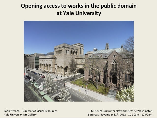Opening access to works in the public domain                          at Yale UniversityJohn ffrench – Director of Visual ...