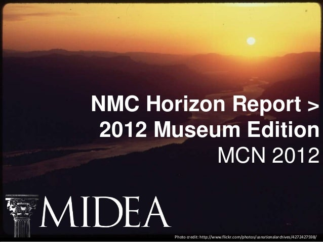 NMC Horizon Report > 2012 Museum Edition           MCN 2012       Photo credit: http://www.flickr.com/photos/usnationalarc...