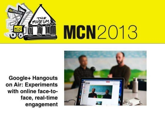 MCN 2013 - Experiments with Google+ Hangout on Air