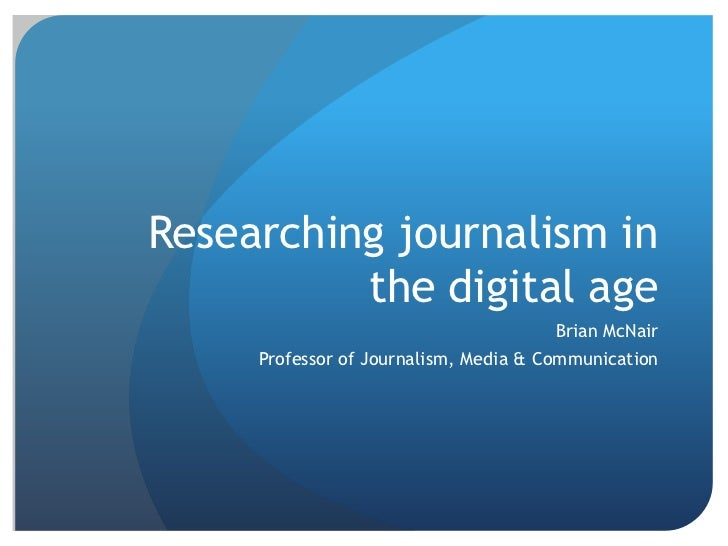Researching journalism in the digital age<br />Brian McNair<br />Professor of Journalism, Media & Communication<br />