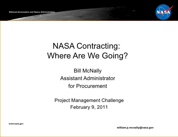 NASA Contracting:  Where Are We Going? Bill McNally Assistant Administrator for Procurement National Aeronautics and Space...