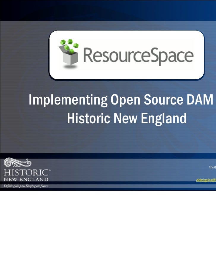 Implementing Open Source DAM at      Historic New England                                            David Dwiggins       ...