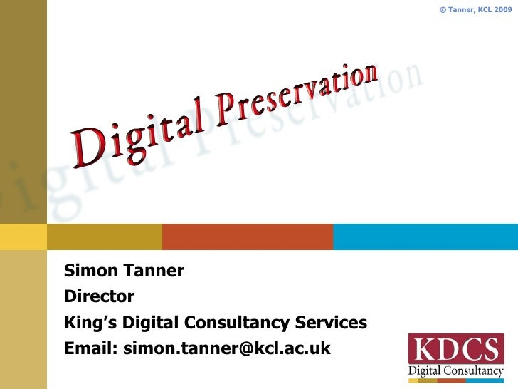 Simon Tanner Director King's Digital Consultancy Services Email: simon.tanner@kcl.ac.uk