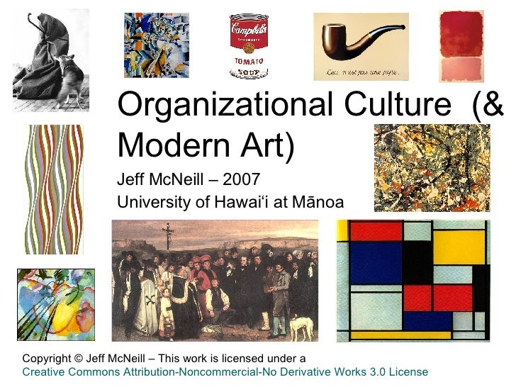 Organizational Culture  (& Modern Art) Jeff McNeill – 2007 University of Hawai'i at Mānoa  Copyright © Jeff McNeill –  Thi...