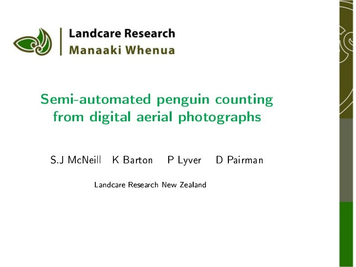 Semi-automated penguin counting from digital aerial photographs S.J McNeill   K Barton     P Lyver       D Pairman        ...