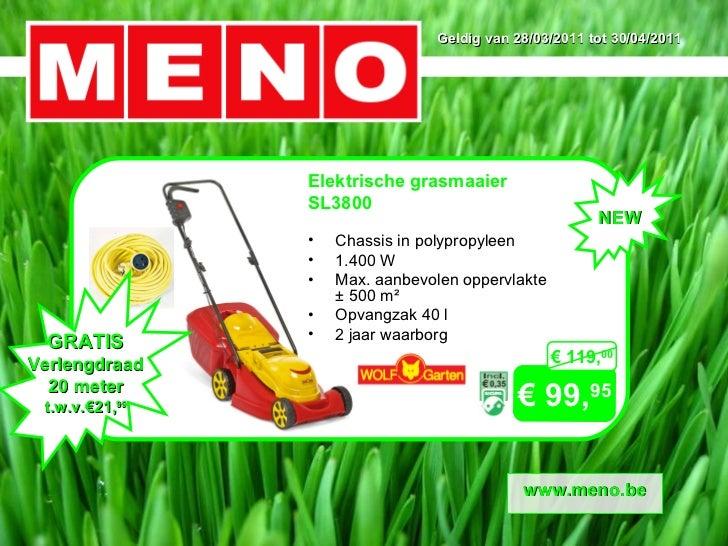 Geldig van 28/03/2011 tot 30/04/2011 €  99, 95 www.meno.be €  119, 00 NEW GRATIS Verlengdraad 20 meter t.w.v.€21, 99 <ul><...