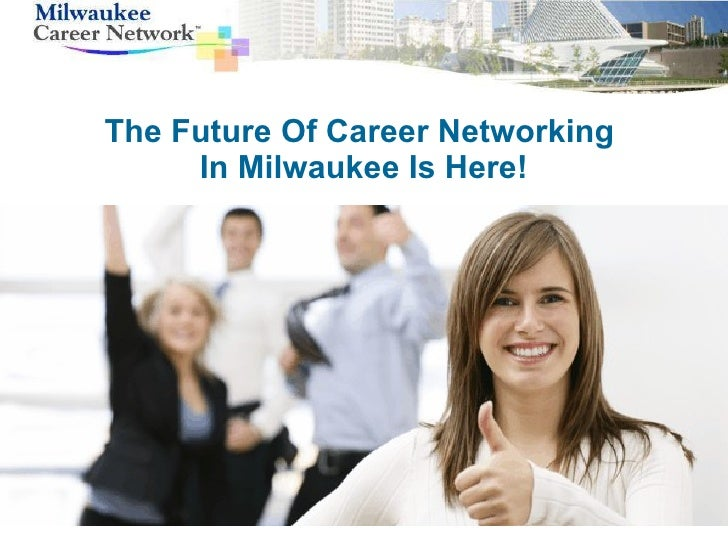 The Future Of Career Networking  In Milwaukee Is Here!