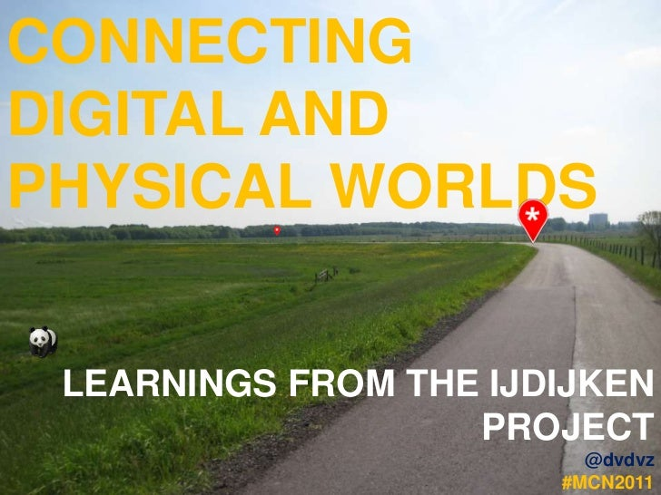 CONNECTINGDIGITAL ANDPHYSICAL WORLDS LEARNINGS FROM THE IJDIJKEN                   PROJECT                         @dvdvz ...